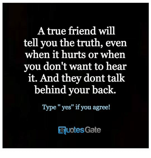 A True Friend Will Tell You The Truth Even When It Hurts Or When You