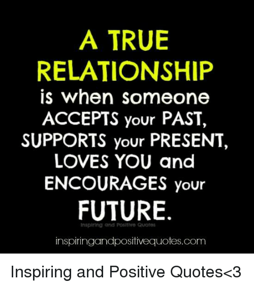 A True Relationship Is When Someone Accepts Your Past Supports Your