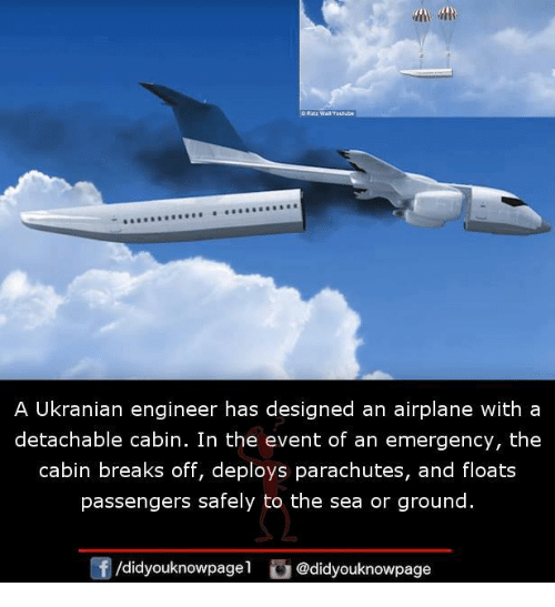 Memes, Airplane, and 🤖: A Ukranian engineer has designed an airplane with a  detachable cabin. In the event of an emergency, the  cabin breaks off, deploys parachutes, and floats  passengers safely to the sea or ground.  /didyouknowpagel @didyouknowpage