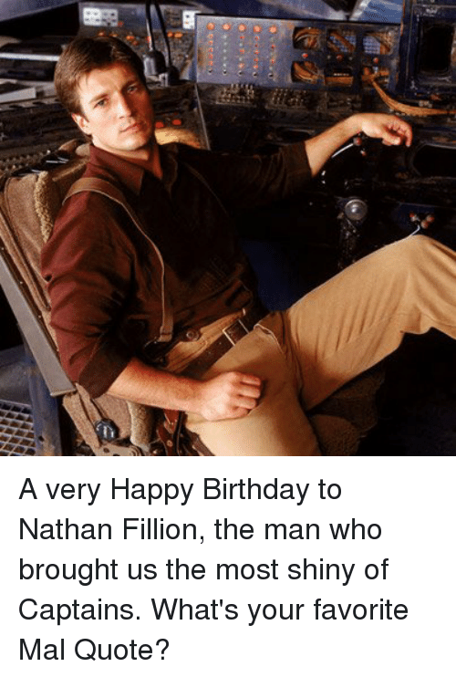 A Very Happy Birthday To Nathan Fillion The Man Who Brought Us The