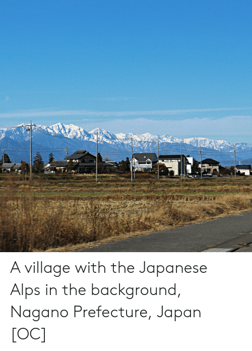 Japan, Japanese, and Alps: A village with the Japanese Alps in the background, Nagano Prefecture, Japan [OC]