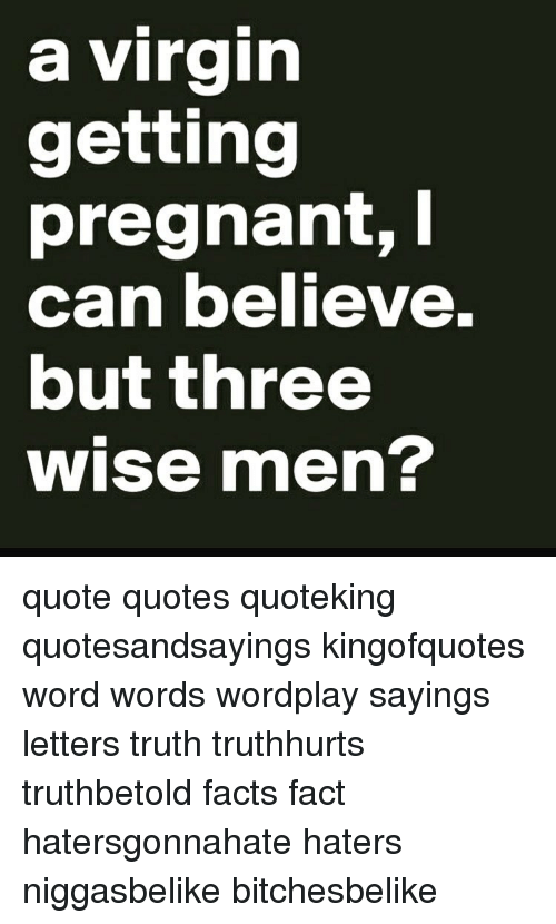 A Virgin Getting Pregnant L Can Believe But Three Wise Men Quote