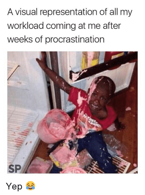 Procrastination, All, and Visual: A visual representation of all my  workload coming at me after  weeks of procrastination  SP Yep 😂