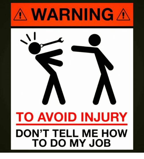 a warning to avoid injury dont tell me how to 4082582 a warning to avoid injury don't tell me how to do my job dank
