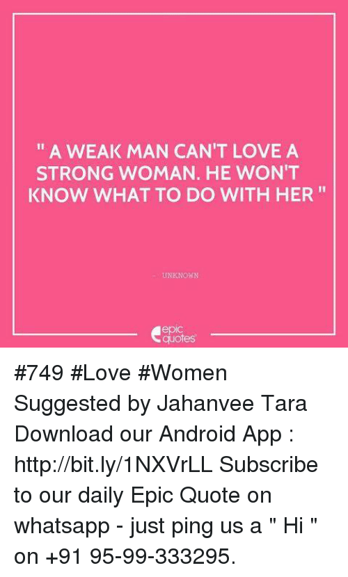 A Weak Man Cant Love A Strong Woman He Wont Know What To Do With