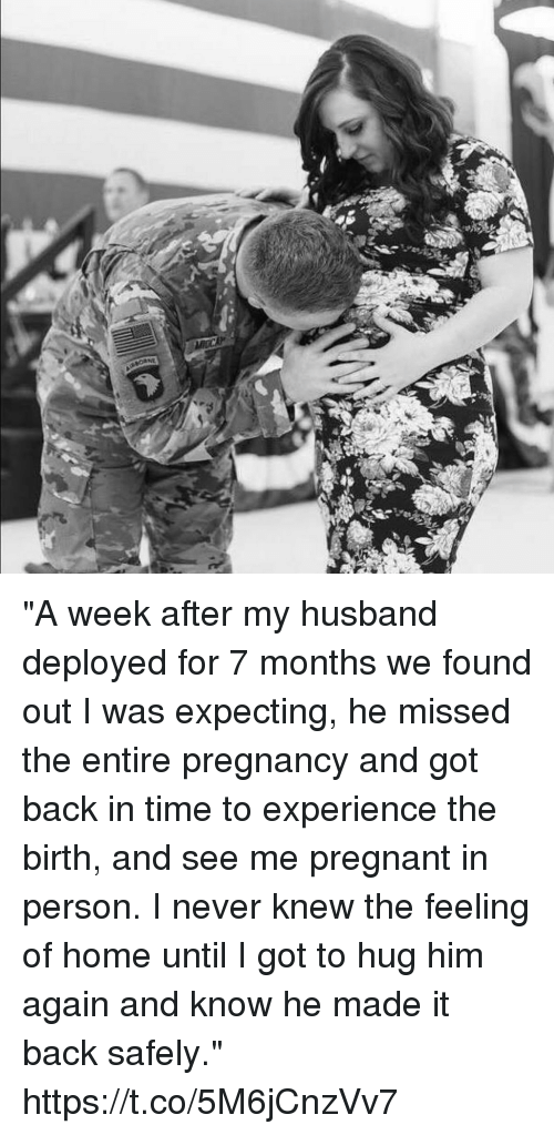 "Memes, Pregnant, and Home: ""A week after my husband deployed for 7 months we found out I was expecting, he missed the entire pregnancy and got back in time to experience the birth, and see me pregnant in person. I never knew the feeling of home until I got to hug him again and know he made it back safely."" https://t.co/5M6jCnzVv7"