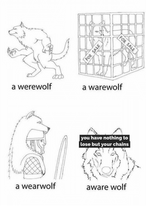 Marxist, Werewolf, and Lose: a werewolf  a wearwolf  a warewolf  you have nothing to  lose but your chains  aware wolf