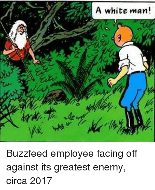 Buzzfeed, White, and Man: A white man! Buzzfeed employee facing off against its greatest enemy, circa 2017