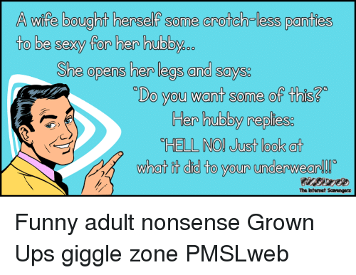 """Funny, Ups, and Wife: A wife bought herself some crotch less panties  She opans har lags and says  """"Do you want some of this?  Her hubby repliess  HELL NO Just look at  what it did to your underwear  The Intenet Scavengers <p>Funny adult nonsense  Grown Ups giggle zone  PMSLweb </p>"""