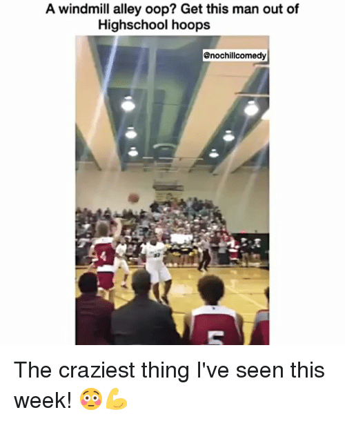 Memes, 🤖, and Oop: A windmill alley oop? Get this man out of  Highschool hoops  @nochillcomedy The craziest thing I've seen this week! 😳💪