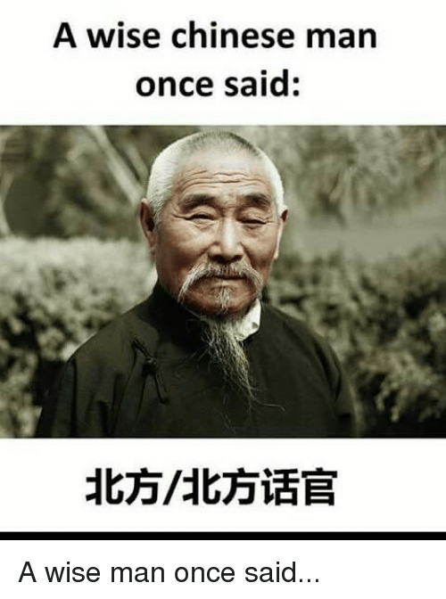 Funny, Chinese, and Once: A wise chinese man  once said: A wise man once said...