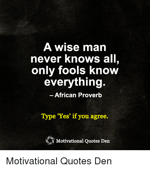 A Wise Ma Never Knows All Only Fools Know Everything African
