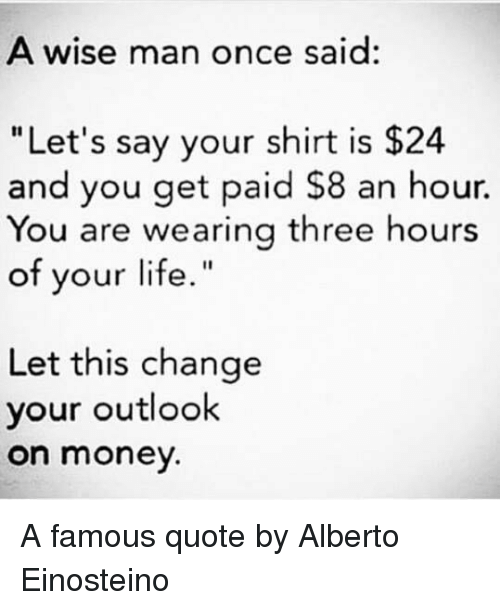 Life, Money, And Outlook: A Wise Man Once Said: