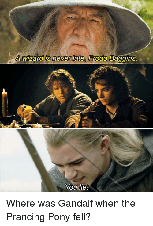 25+ Best A Wizard Is Never Late Frodo Baggins Memes