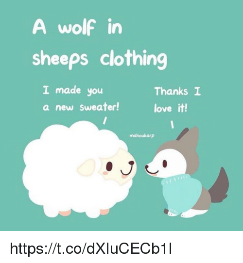 A Wolf In Sheeps Clothing I Made You A New Sweater Thanks I Love It