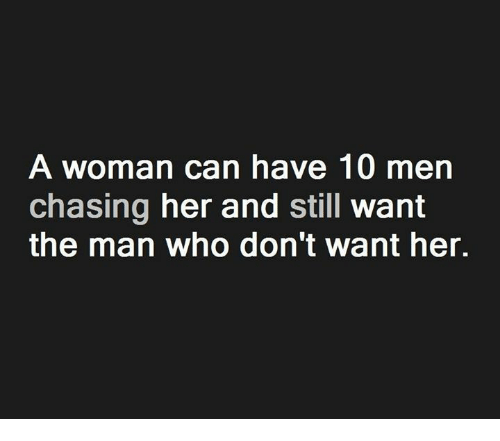 A Woman Can Have 10 Men Chasing Her and Still Want the Man Who Don't