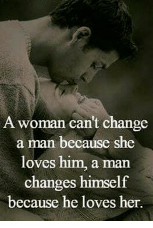 a woman cant change a man because she loves him 6213125 ✅ 25 best memes about love love memes,Love Memes For Her