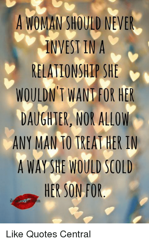 A Woman Shold Never Invest In A Relationship She V Wouldntwan For