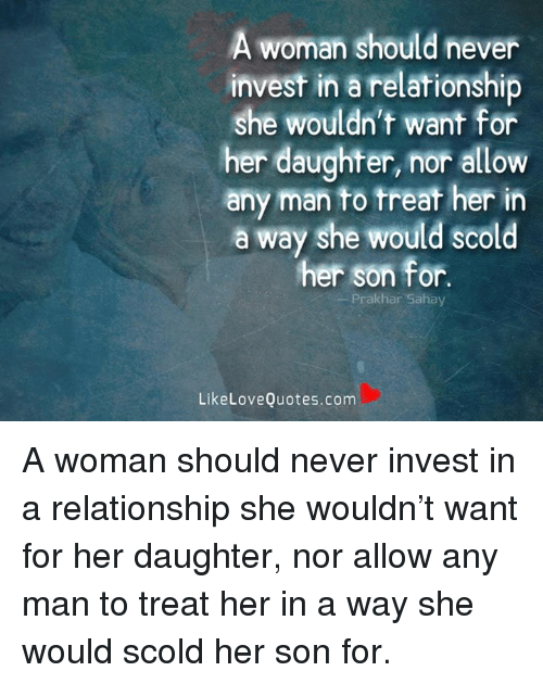 A Woman Should Never Invest In A Relationship She Wouldnt Want For