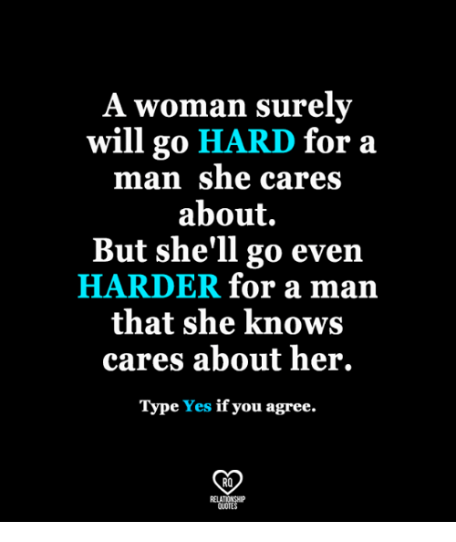 Memes, She Knows, and 🤖: A woman surelv  will go HARD for a  man she cares  about.  But she'll go even  HARDER for a man  that she knows  cares about her.  Type Yes if you agree.  RO