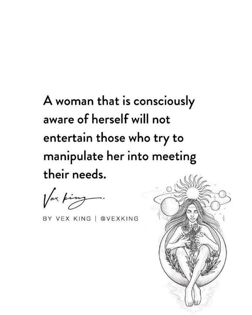 Her, King, and Who: A woman that is consciously  aware of herself will not  entertain those who try to  manipulate her into meeting  their needs  トゥー·  BY VEX KING I @VEXKING