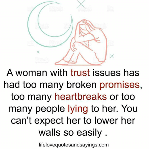 Lying, Her, and Com: A woman with trust issues has  had too many broken promises,  too many heartbreaks or too  many people  lying to her. You  can't expect her to lower her  walls so easily  lifelovequotesandsayings.com
