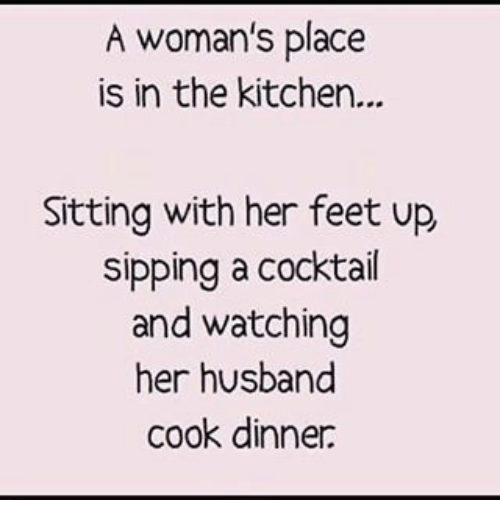 Memes Husband And A Womans Place Is In The Kitchen