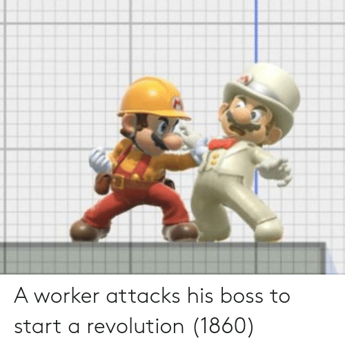 Revolution, Boss, and Start A: A worker attacks his boss to start a revolution (1860)