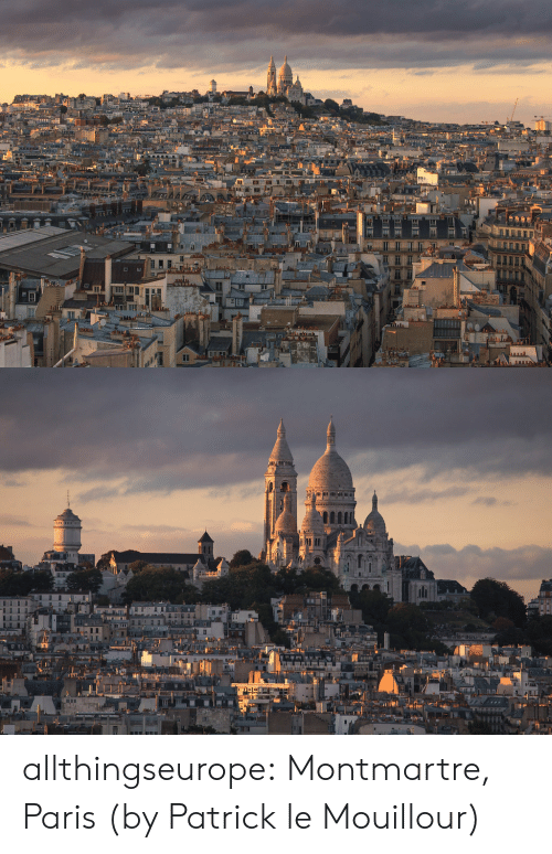 Tumblr, Blog, and Flickr: a  wwww. allthingseurope:  Montmartre, Paris (by Patrick le Mouillour)