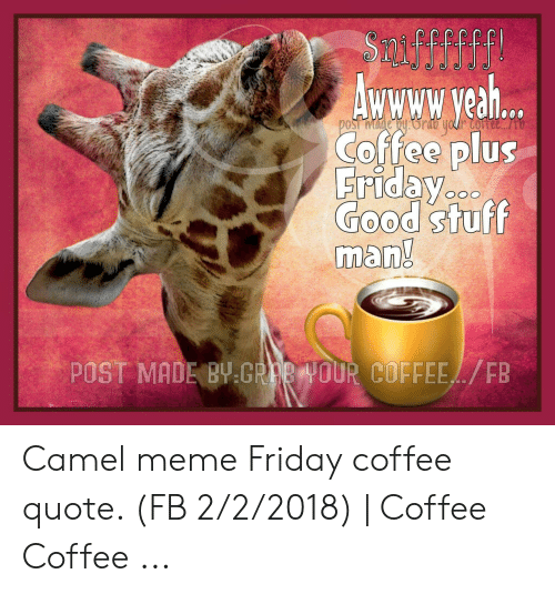 a w veah coffee plus fridayo good stuff man post made hyrao