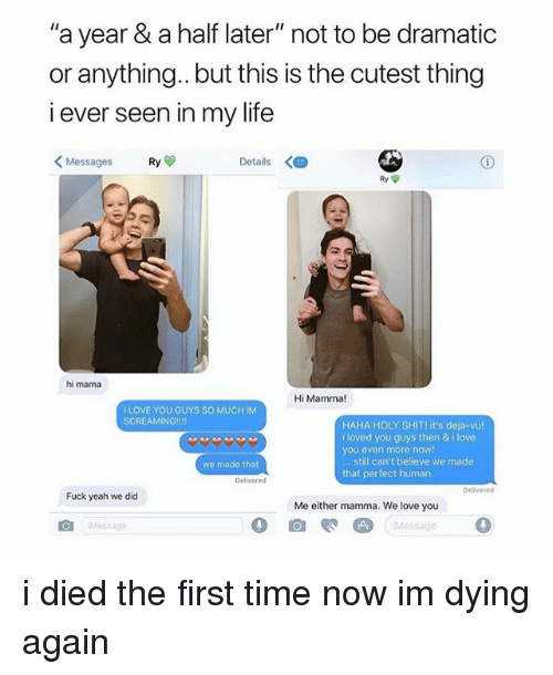"""Life, Love, and Memes: """"a year & a half later"""" not to be dramatic  or anything.. but this is the cutest thing  i ever seen in my life  Messages  Ry  Details  hi mama  Hi Mamma!  I LOVE YOU GUYS SO MUCH IM  SCREAMING!!!  HAHA HOLY SHIT!it's deja-vu  i loved you guys then & i love  you even more now!  still can't believe we made  that perfect human  we made that  Delivered  Delivered  Fuck yeah we did  Me either mamma. We love you  Message  l@a  Message i died the first time now im dying again"""