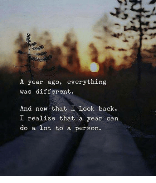 Back, Can, and Now: A year ago, everything  was different.  And now that I look back,  realize that a year can  do a lot to a person.