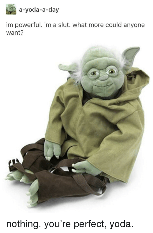 Tumblr, Yoda, and Powerful: a-yoda-a-day  im powerful. im a slut. what more could anyone  Want?