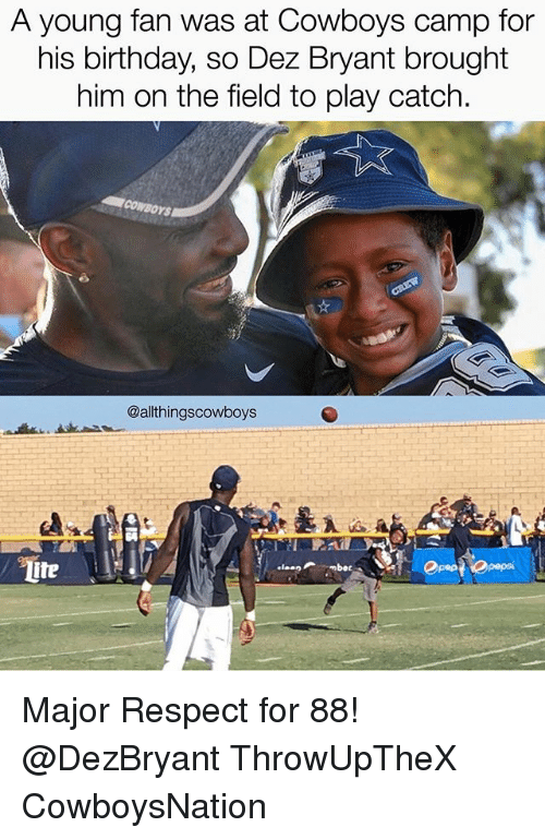 Birthday, Dallas Cowboys, and Dez Bryant: A young fan was at Cowboys camp for  his birthday, so Dez Bryant brought  him on the field to play catch.  @allthingscowboys  ite Major Respect for 88! @DezBryant ThrowUpTheX CowboysNation ✭