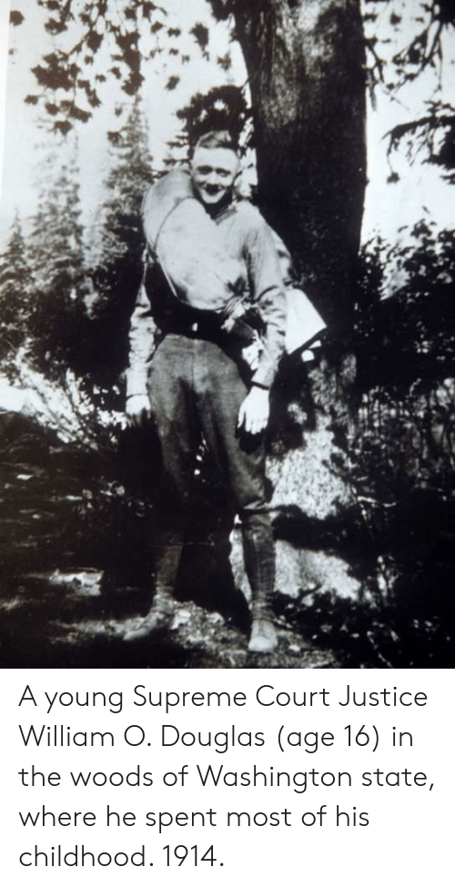 Supreme, Supreme Court, and Justice: A young Supreme Court Justice William O. Douglas (age 16) in the woods of Washington state, where he spent most of his childhood. 1914.