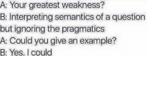 A Your Greatest Weakness B Interpreting Semantics Of A Question But