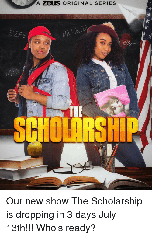 Memes, Zeus, and 🤖: A ZeuS ORIGINAL SERIES  e oler  THE Our new show The Scholarship is dropping in 3 days July 13th!!! Who's ready?