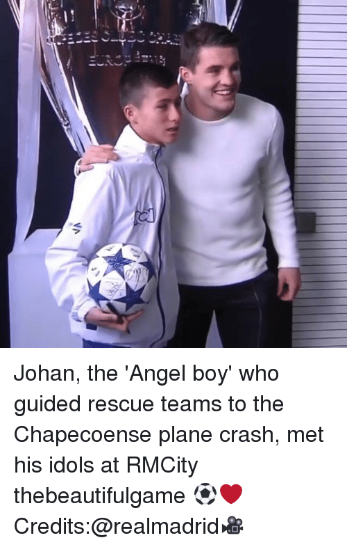 Memes, Angel, and Angels: a11  VA  l)丿III. Johan, the 'Angel boy' who guided rescue teams to the Chapecoense plane crash, met his idols at RMCity thebeautifulgame ⚽️❤️ Credits:@realmadrid🎥