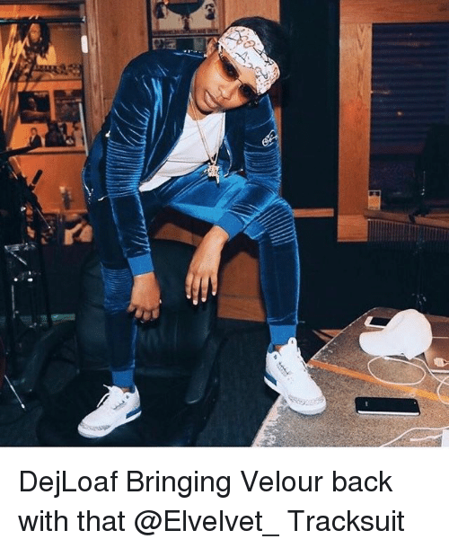 Memes, 🤖, and Tracksuit: -AA. A  A DejLoaf Bringing Velour back with that @Elvelvet_ Tracksuit