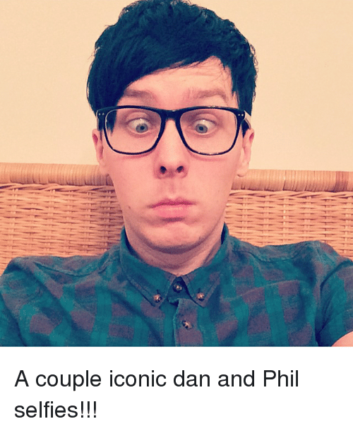 Memes Iconic And Aa A Couple Dan Phil Selfies