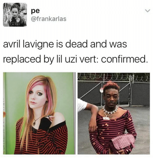 Avril Lavigne, Uzi, and Avril: AA pe  (afrankarlas  avril lavigne is dead and was  replaced by lil uzi vert: confirmed