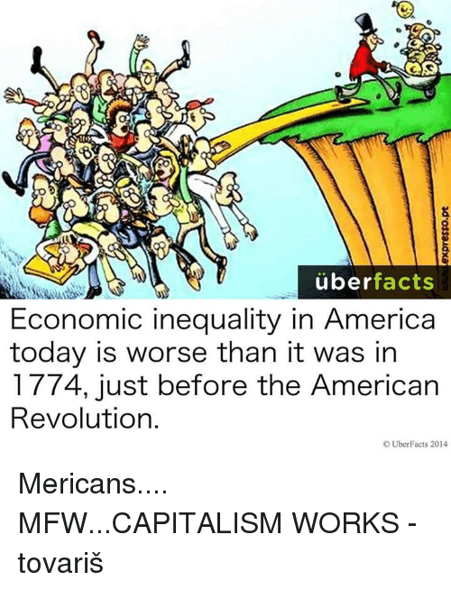 AA Uber Facts Economic Inequality In America Today Is Worse Than - American revolution facts