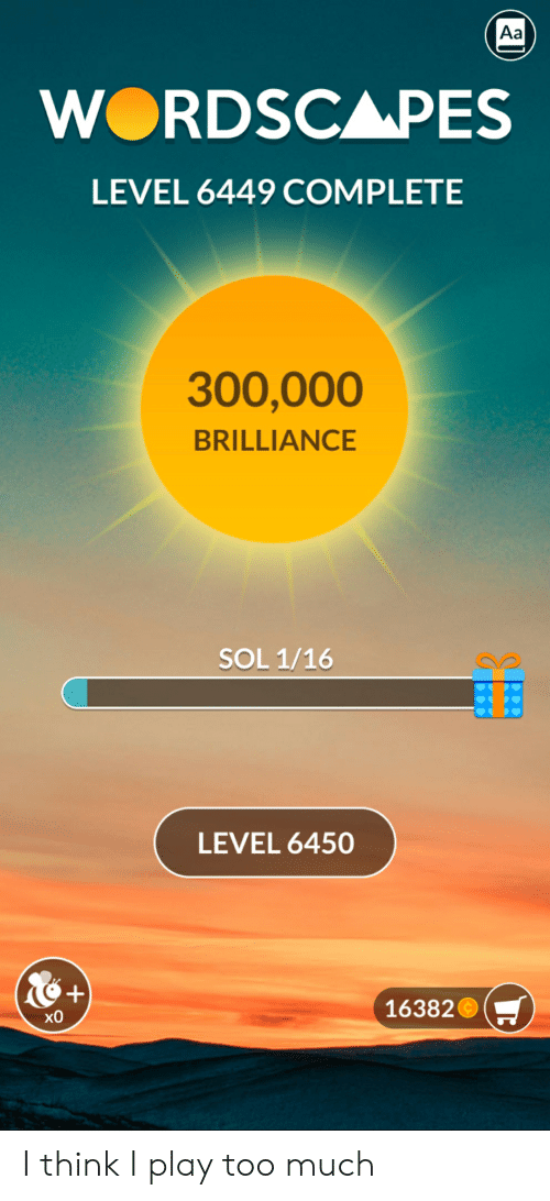 Aa Wordscapes Level 6449 Complete 300000 Brilliance Sol 116 Level 6450 16382 Ho I Think I Play Too Much Too Much Meme On Me Me