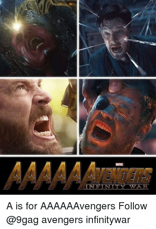9gag, Memes, and Avengers: AAAA AVENiCERs  INFINITY WAR A is for AAAAAAvengers Follow @9gag avengers infinitywar
