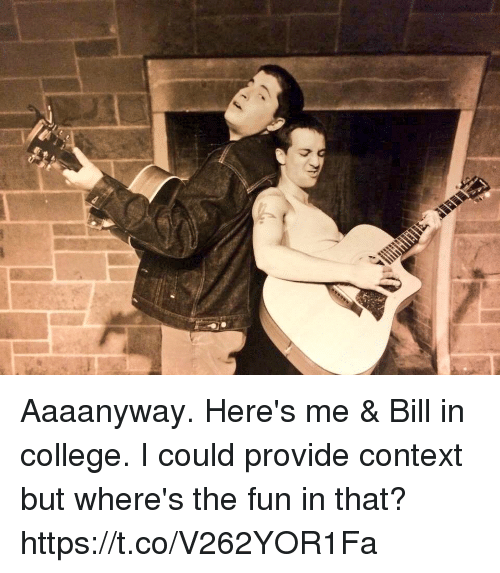 College, Memes, and 🤖: Aaaanyway. Here's me & Bill in college. I could provide context but where's the fun in that? https://t.co/V262YOR1Fa