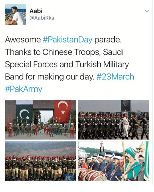 Memes, 🤖, and Turkish: Aabi  @Aabi Rks  Awesome  PakistanDay parade  Thanks to Chinese Troops, Saudi  Special Forces and Turkish Military  Band for making our day  #23March  #Pak Army