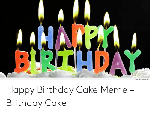 Aaciarpy Btuday Visit Getfunnynet Happy Birthday Cake Meme Brithday Cake Birthday Meme On Me Me