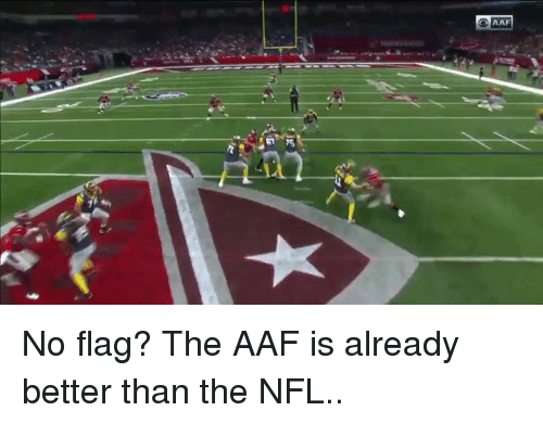 Nfl,  No, and  Better: AAF No flag? The AAF is already better than the NFL..