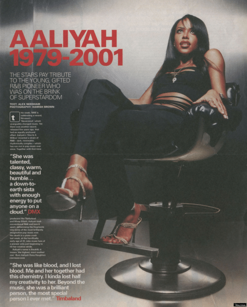"""Beautiful, Complex, and Dmx: AALIYAH  1979-2001  THE STARS PAY TRIBUTE  TO THE YOUNG, GIFTED  R&B PIONEER WHO  WAS ON THE BRINK  OF SUPERSTARDOM  TEXT: ALEX NEEDHAM  PHOTOGRAPHY: HAMISH BROWN  his week, NME is  celebrating a record,  Nirvana's  Nevermind, which  unarguably changed music. Yet  there was another record  released five years ago, that  had an equally profound  effect. Aaliyah's 'One In A  Million' invented a strain of  R&B - dark, minimalist,  rhythmically complex- which  has run riot in pop music ever  since. Together with first-time  """"She was  talented,  classy, warm,  beautiful and  humble.  a down-to-  earth sista  with enough  energy to put  anyone on a  cloud."""" DMX  and Missy Elliott, Aaliyah took  conventional R&B and tore it  apart, alchemising the fragments  into some of the most brilliantly  imaginative pop music ever  Her death in a plane crash  last week, at the horrifically  early age of 22, robs music fans of  a pioneer only just beginning to  hit her creative stride.  Aaliyah's name is Swahili; it  means 'the highest, most exalted  one Born Aaliyah Dana Haughton  CONTINUES OVER  neans the highe  """"She was like blood, and I lost  blood. Me and her together had  this chemistry. I kinda lost half  my creativity to her. Beyond the  music, she was a brilliant  person, the most special  person I ever met.""""  Timbaland  AALIYAH"""