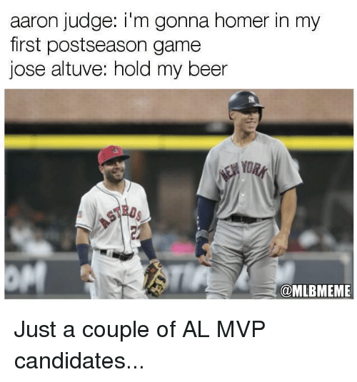 Beer, Mlb, and Game: aaron judge: i'm gonna homer in my  first postseason game  jose altuve: hold my beer  @MLBMEME Just a couple of AL MVP candidates...